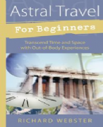 Astral Travel For Beginners - Richard Webster